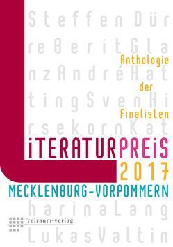 Literaturpreis Mecklenburg-Vorpommern 2017 von Dürre,  Steffen, Glanz,  Berit, Hatting,  André, Hirsekorn,  Sven, Lang,  Katharina, Valtin,  Lukas