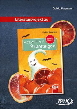 Literaturprojekt zu Appetit auf Blutorangen von Kasmann,  Guido