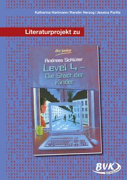 Literaturprojekt zu Level 4 – die Stadt der Kinder von Hartmann,  Katharina, Herzog,  Kerstin, Parlitz,  Jessica