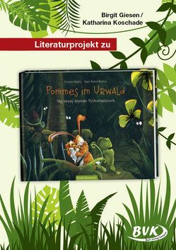 Literaturprojekt zu Pommes im Urwald von Giesen,  Birgit, Koschade,  Katharina