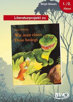 Literaturprojekt zu Wie man einen Dino besieg von Giesen,  Birgit, Weuster,  Nathalie