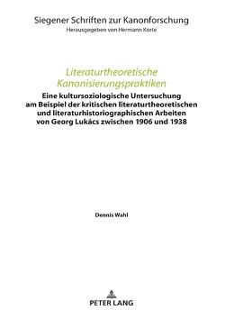Literaturtheoretische Kanonisierungspraktiken von Wahl,  Dennis