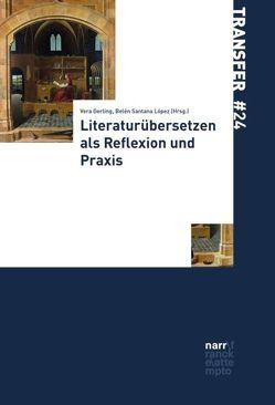 Literaturübersetzen als Reflexion und Praxis von Gerling,  Vera, Santana López,  Belén