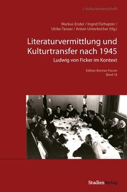 Literaturvermittlung und Kulturtransfer nach 1945 von Ender,  Markus, Fürhapter,  Ingrid, Tanzer,  Ulrike, Unterkircher,  Anton