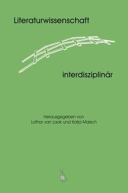Literaturwissenschaft – interdisziplinär von Laak,  Lothar van, Malsch,  Katja