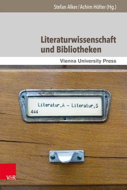 Literaturwissenschaft und Bibliotheken von Alker,  Stefan, Hölter,  Achim
