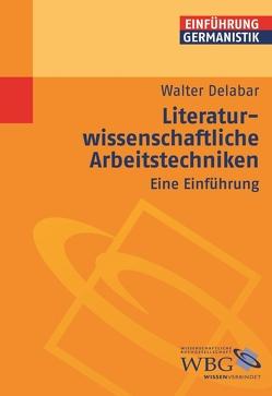 Literaturwissenschaftliche Arbeitstechniken von Bogdal,  Klaus-Michael, Delabar,  Walter, Grimm,  Gunter E.