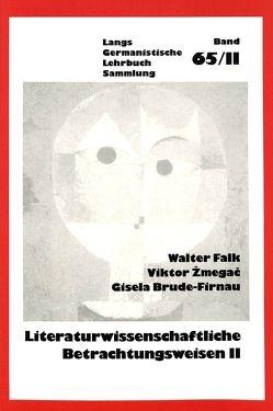Literaturwissenschaftliche Betrachtungsweisen, Bd. II von Brude-Firnau,  Gisela, Falk,  Walter, Zmegac,  Viktor