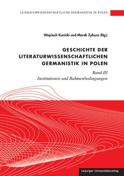 Literaturwissenschaftliche Germanistik in Polen / Geschichte der literaturwissenschaftlichen Germanistik in Polen von Kunicki,  Wojciech, Zybura,  Marek