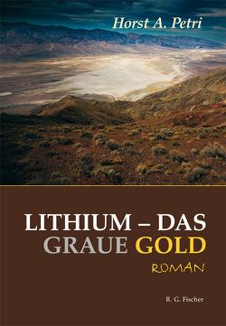 Lithium – das graue Gold von Petri,  Horst A.