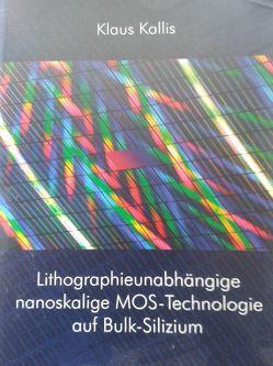 Lithographieunabhängige nanoskalige MOS-Technologie auf Bulk-Silizium von Kallis,  Klaus