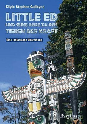 Little Ed und seine Reise zu den Tieren der Kraft von Gallegos,  Eligio S, Teutsch,  Barbara