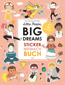 Little People, Big Dreams: Sticker-Mitmach-Buch von Sánchez Vegara,  María Isabel