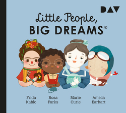 Little People, Big Dreams® – Teil 3: Frida Kahlo, Rosa Parks, Marie Curie, Amelia Earhart von Becker,  Svenja, Kaiser,  Lisbeth, Lontzek,  Peter, Petrick,  Dirk, Sánchez Vegara,  María Isabel