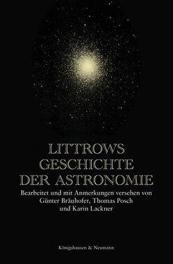 Littrows Geschichte der Astronomie von Bräuhofer,  Günter, Lackner,  Karin, Posch,  Thomas