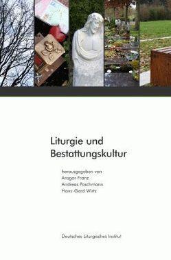 Liturgie und Bestattungskultur von Franz,  Ansgar, Poschmann,  Andreas, Wirtz,  Hans G