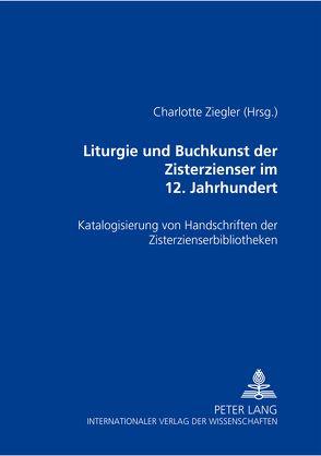 Liturgie und Buchkunst der Zisterzienser im 12. Jahrhundert von Ziegler,  Charlotte