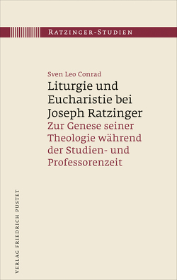 Liturgie und Eucharistie bei Joseph Ratzinger von Conrad,  Leo Sven