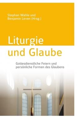 Liturgie und Glaube von Leven,  Benjamin, Wahle,  Stephan