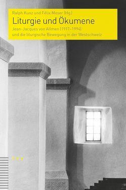 Liturgie und Ökumene von Kunz,  Ralph, Moser,  Félix