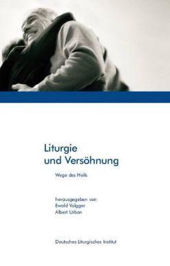 Liturgie und Versöhnung von Urban,  Albert, Volgger,  Ewald