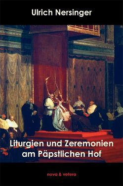 Liturgien und Zeremonien am Päpstlichen Hof, Band 1 von Nersinger,  Ulrich