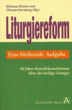 Liturgiereform – eine bleibende Aufgabe von Richter,  Klemens, Sternberg,  Thomas