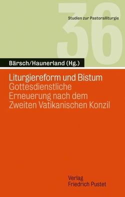 Liturgiereform und Bistum von Bärsch,  Jürgen, Haunerland,  Winfried