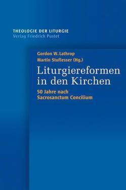 Liturgiereformen in den Kirchen von Lathrop,  Gordon, Stuflesser,  Martin