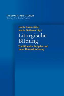 Liturgische Bildung von Larson-Miller,  Lizette, Stuflesser,  Martin