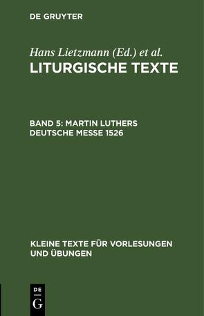Liturgische Texte; V: Martin Luthers Deutsche Messe 1526 von Lietzmann,  Hans