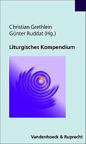 Liturgisches Kompendium von Grethlein,  Christian, Ruddat,  Günter