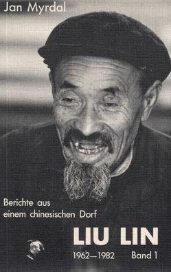 Liu Lin 1962-1982. Berichte aus einem chinesischen Dorf von Kessle,  Gun, Kicherer,  Brigitta, Modersohn,  Gustav A, Myrdal,  Jan, Spreitz,  Heinz