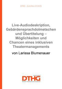 Live-Audiodeskription, Gebärdensprachdolmetschen und Übertitelung – Möglichkeiten und Chancen eines inklusiven Theatermanagements (Print) von Blumenauer,  Larissa