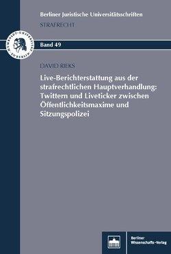 Live-Berichterstattung aus der strafrechtlichen Hauptverhandlung: Twittern und Liveticker zwischen Öffentlichkeitsmaxime und Sitzungspolizei von Rieks,  David