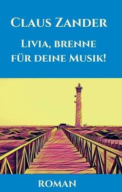 Livia, brenne für deine Musik! von Zander,  Claus