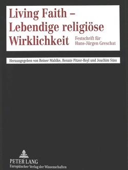 Living Faith – Lebendige religiöse Wirklichkeit von Mahlke,  Reiner, Pitzer-Reyl,  Renate, Süss,  Joachim