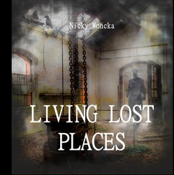 Living Lost Places von Woncka,  Nicky