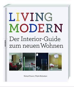 LIVING MODERN – Der Interior-Guide zum neuen Wohnen von Powers,  Richard, Richardson,  Phyllis