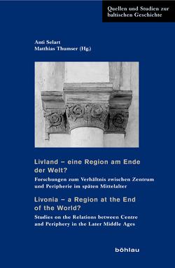 Livland – eine Region am Ende der Welt? / Livonia – a Region at the End of the World? von Baranov,  Alexander, Götz,  Johannes, Jensen,  Kurt Villads, Kaljundi,  Linda, Kreem,  Juhan, Krötzl,  Christian, Lützelschwab,  Ralf, Maasing,  Madis, Mäesalu,  Mehkel, Mahling ,  Madlena, Neitmann,  Klaus, Selart,  Anti, Sternheim,  Jaron, Strenga,  Gustavs, Tamm,  Marek, Thumser,  Matthias