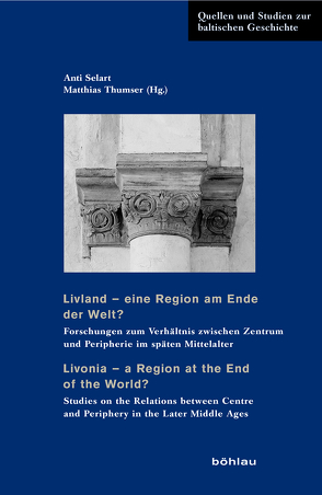 Livland – eine Region am Ende der Welt? / Livonia – a Region at the End of the World? von Baranov,  Alexander, Götz,  Johannes, Jensen,  Kurt Villads, Kaljundi,  Linda, Kreem,  Juhan, Krötzl,  Christian, Lützelschwab,  Ralf, Maasing,  Madis, Mäesalu,  Mihkel, Mahling ,  Madlena, Neitmann,  Klaus, Selart,  Anti, Sternheim,  Jaron, Strenga,  Gustavs, Tamm,  Marek, Thumser,  Matthias