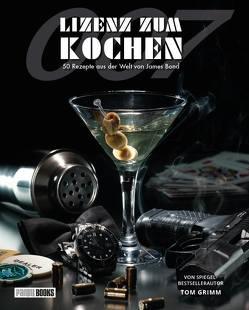 Lizenz zum Kochen – 50 Rezepte aus der Welt von James Bond 007 von Grimm,  Tom, Harder,  Dimitrie
