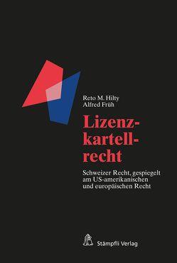 Lizenzkartellrecht von Früh,  Alfred, Hilty,  Reto M.