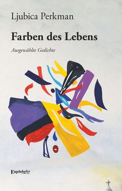 Ljubica Perkmans Farben des Lebens von Perkman,  Ljubica
