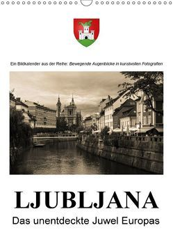 Ljubljana – Das unentdeckte Juwel EuropasAT-Version (Wandkalender 2018 DIN A3 hoch) von Bartek,  Alexander