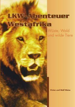LKW – Abenteuer Westafrika von Weise,  Vivien, Weise,  Wolf