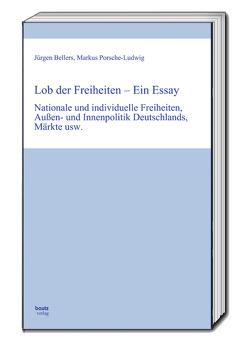 Lob der Freiheiten – Ein Essay von Bellers ,  Jürgen, Porsche-Ludwig,  Markus