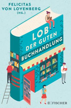 Lob der guten Buchhandlung von Forsyth,  Mark, Lovenberg,  Felicitas von, Sillem,  Peter