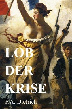 Lob der Krise von Dietrich,  F.A.