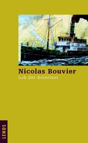 Lob der Reiselust von Bouvier,  Nicolas, Waeckerlin Induni,  Giò